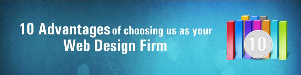 Advantages of choosing us as your web design firm